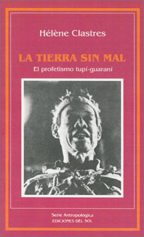La Tierra Sin Mal: El Profetismo Tupim-Guarani 9789509413382