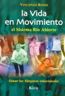 La Vida en Movimiento: El Sistema Rio Abierto Sanar los Bloqueos Emocionales 9789501712704