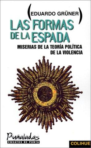 Las Formas de La Espada: Miserias de La Teoria Politica de La Violencia 9789505811786