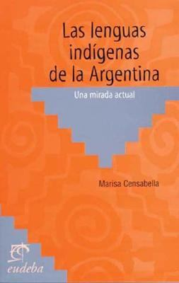 Las Lenguas Indigenas de La Argentina: Una Mirada Actual 9789502309569