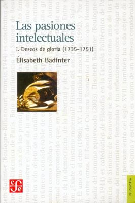 Las Pasiones Intelectuales I: Deseos de Gloria (1735-1751) = Intellectual Passions I 9789505576821