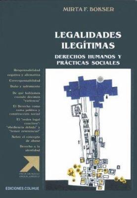 Legalidades Ilegitimas: Derechos Humanos y Praticas Sociales 9789505819188