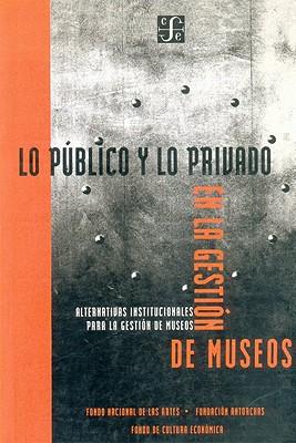 Lo Publico y Lo Privado en la Gestion de Museos: Alternativas Institucionales Para la Gestion de Museos