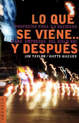 Lo Que Se Viene... y Despuis: Profecias Para la Sociedad y las Empresas del Siglo XXI 9789506412630