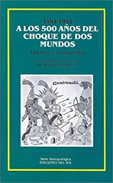 Los 500 Anos del Choque de DOS Mundos: Balance y Prospectiva 9789509413368