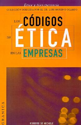 Los Codigos de Etica en las Empresas: Instrucciones Para Desarrollar una Politica de Reglas Claras en su Organizacion 9789506412678