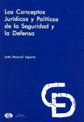 Los Conceptos Juridicos y Politicos de La Seguridad y La Defensa: Un Analisis Orientado a America Latina 9789502113814