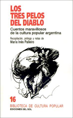 Los Tres Pelos del Diablo: Cuentos Maravillosos de la Cultura Popular Argentina 9789509413450