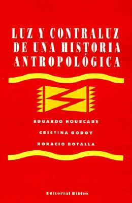 Luz y Contraluz de Una Historia Antropologica 9789507860768