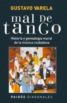 Mal de Tango: Historia y Genealogia Moral de La Musica Ciudadana 9789501205091