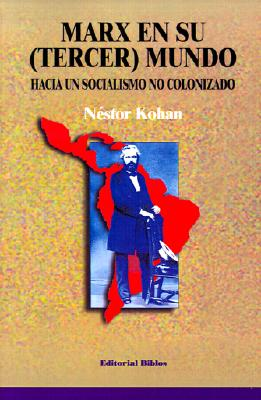 Marx en su (Tercer) Mundo: Hacia un Socialismo No Colonizado 9789507861710