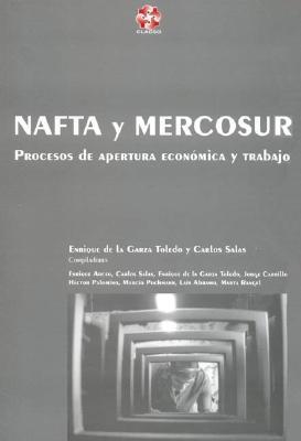 NAFTA y Mercosur: Procesos de Apertura Economica y Trabajo 9789509231894