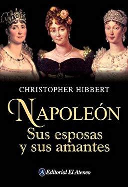 Napoleon: Sus Esposas y Sus Amantes = Napoleon 9789500263900