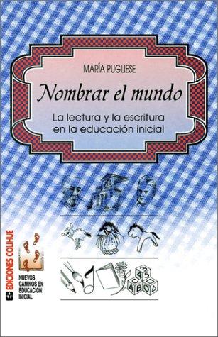 Nombrar el Mundo: La Lectura y la Escritura en la Educacin Inicial 9789505817061