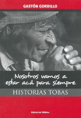 Nosotros Vamos A Estar ACA Para Siempre: Historias Tobas 9789507864537