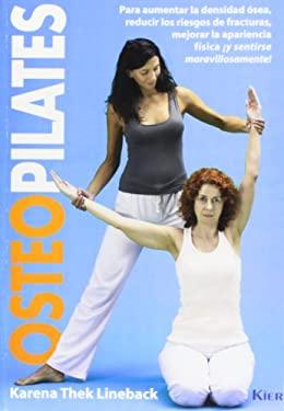 OsteoPilates: Para Aumentar la Densidad Osea, Reducir los Riesgos de Fracturas, Mejorar la Apariencia Fisica y Sentirse Maravillosam