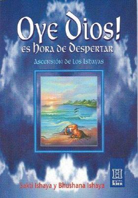 Oye Dios! Es Hora de Despertar: Asencion de Los Ishayas 9789501702217