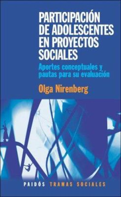 Participacion de Adolescentes en Proyectos Sociales: Aportes Conceptuales y Pautas Para su Evaluacion 9789501245394