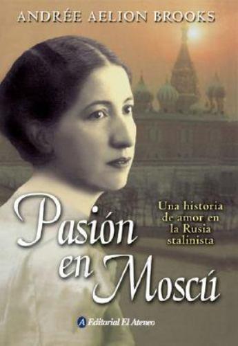 Pasion en Moscu: Una Historia de Amor en la Rusia Stalinista 9789500258340