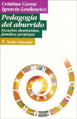 Pedagogia del Aburrido. Escuelas Destituidas, Familias Perplejas 9789501221770