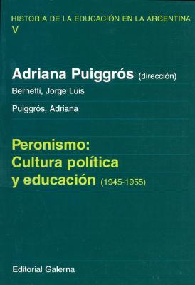 Peronismo: Cultura Politica y Educacion (1945-1955) 9789505563173