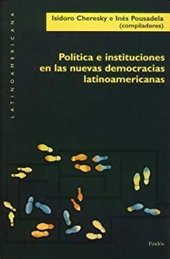 Politica E Instituciones En Las Nuevas Democracias Latinoamericanas 9789501289077