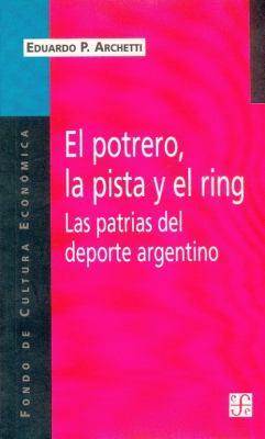 Potrero, La Pista y El Ring: Las Patrias del DePorte Argentino 9789505574032