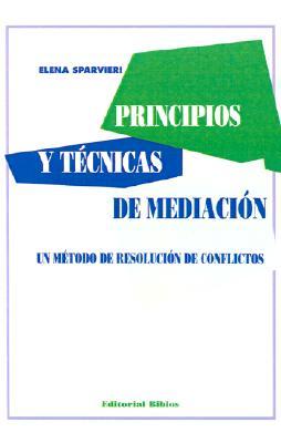 Principios y Tecnicas de Mediacion: Un Metodo de Resolucion de Conflictos 9789507860904