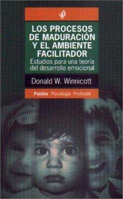 Procesos de Maduracion y el Ambiente Facilitador: Estudios Para una Teoria del Desarrollo Emocional 9789501241747