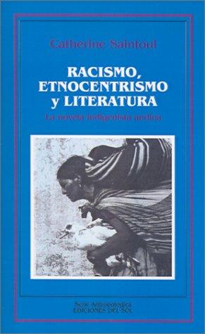 Racismo, Etnocentrismo y Literatura: La Novela Indigenista Andina 9789509413177