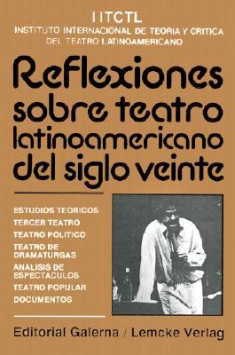 Reflexiones Sobre Teatro Latinoamericano del Siglo Veinte: Estudios Teoricos, Tercer Teatro, Teatro Politico, Teatro de Dramaturgas, Analisis de Espec 9789505562404
