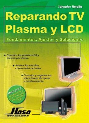 Reparando TV Plasma y LCD Fundamentos, Ajustes y Soluciones 9789505282630