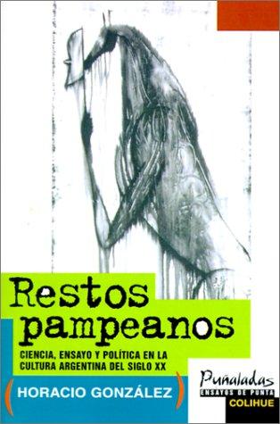 Restos Pampeanos: Ciencia, Ensayo y Politica en la Cultura Argentina del Siglo XX 9789505811960