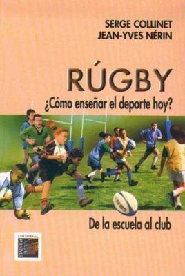 Rugby. Como Ensenar El DePorte Hoy? de La Escuela Al Club 9789505312252
