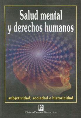 Salud Mental y Derechos Humanos: Subjetividad, Sociedad E Historicidad 9789509996946