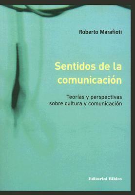 Sentidos de la Comunicacion: Teorias y Perspectivas Sobre Cultura y Comunicacion 9789507864773
