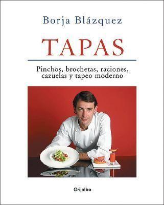 Tapas: Pinchos, Brochetas, Raciones, Cazuelas y Tapeo Moderno 9789502803845