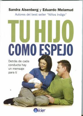 Tu Hijo Como Espejo: Detras de Cada Conducta Hay un Mensaje Para Ti 9789501735024