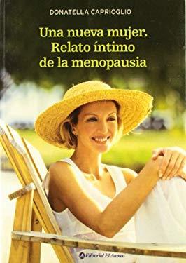 Una Nueva Mujer/ a New Woman: Relato Intimo De La Menopausia (Spanish Edition) - Caprioglio, Donatella