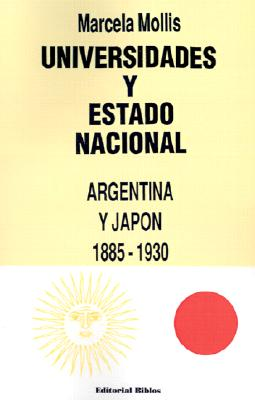 Universidades y Estado Nacional: Argentina, Japon, 1885-1930 9789509316720