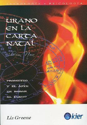Urano En La Carta Natal: El Arte de Robar El Fuego 9789501741155