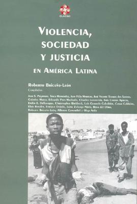 Violencia, Sociedad y Justicia En America Latina / Roberto Brice~no-Leon, Compilador 9789509231818