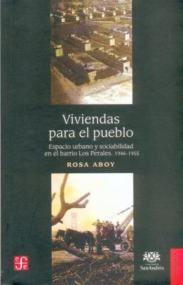 Viviendas Para El Pueblo: Espacio Urbano y Sociabilidad En El Barrio Los Perales: 1946-1955 9789505576265