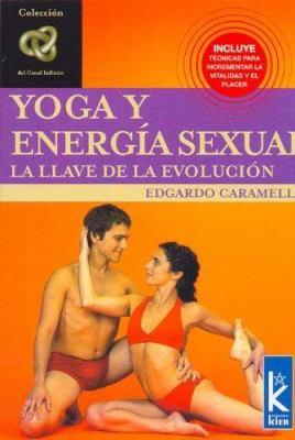 Yoga y Energia Sexual - La Llave de La Evolucion 9789501770414