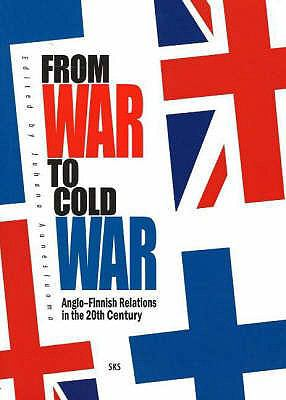 From War to Cold War: Anglo-Finnish Relations in the 20th Century 9789517467025