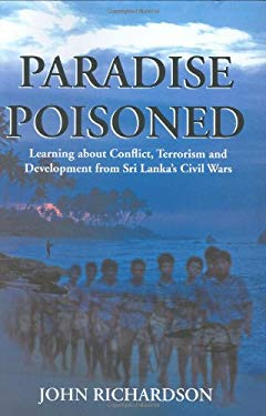 Paradise Poisoned: Learning About Conflict, Terrorism and Development from Sri Lanka's Civil Wars