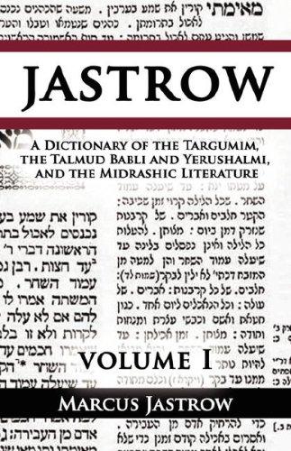 A Dictionary of the Targumim, the Talmud Babli and Yerushalmi, and the Midrashic Literature, Volume I 9789562914741
