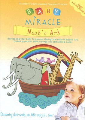 Baby Miracle: Noah's Ark, Volume 2: Discovering Their World, One Bible Story at a Time