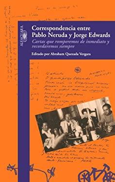 Correspondencia Entre Pablo Neruda y Jorge Edwards: Cartas Que Romperemos de Inmediato y Recordaremos Siempre 9789562395557