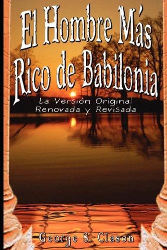 El Hombre Mas Rico de Babilonia: La Version Original Renovada y Revisada 9789562913812